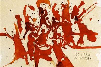 Léo Haag , «ça fracasse et ça remue ménage »